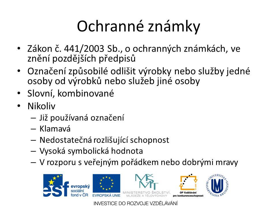 Ochranné známky Zákon č. 441/2003 Sb., o ochranných známkách, ve znění pozdějších předpisů.