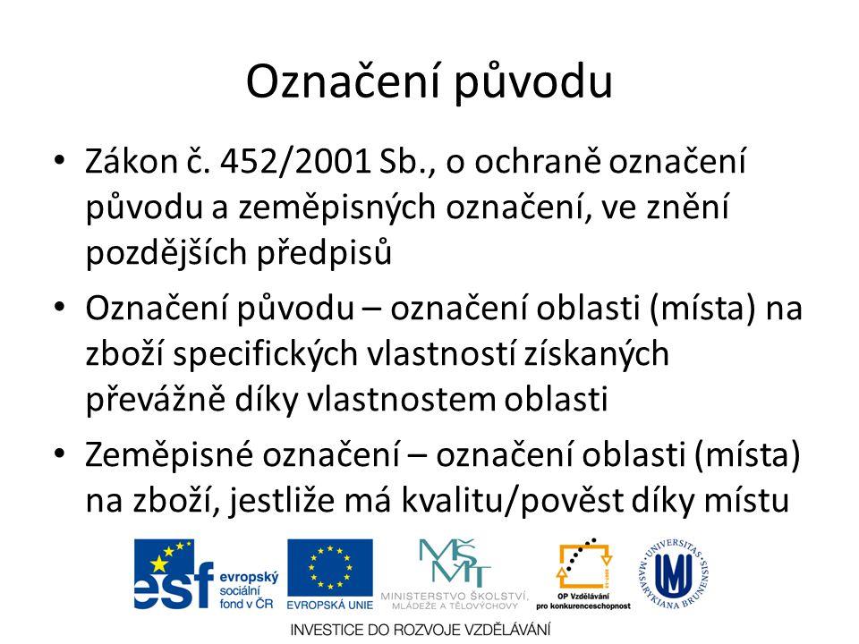 Označení původu Zákon č. 452/2001 Sb., o ochraně označení původu a zeměpisných označení, ve znění pozdějších předpisů.