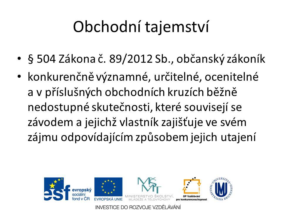 Obchodní tajemství § 504 Zákona č. 89/2012 Sb., občanský zákoník