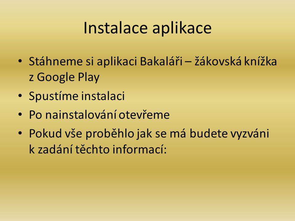 Instalace aplikace Stáhneme si aplikaci Bakaláři – žákovská knížka z Google Play. Spustíme instalaci.