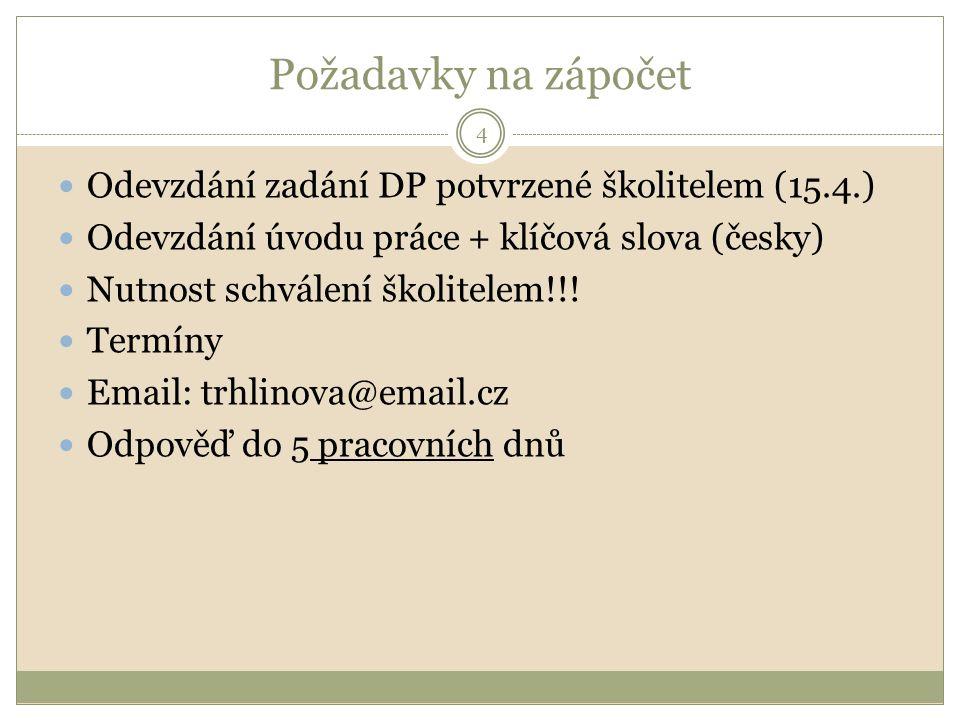 Požadavky na zápočet Odevzdání zadání DP potvrzené školitelem (15.4.)