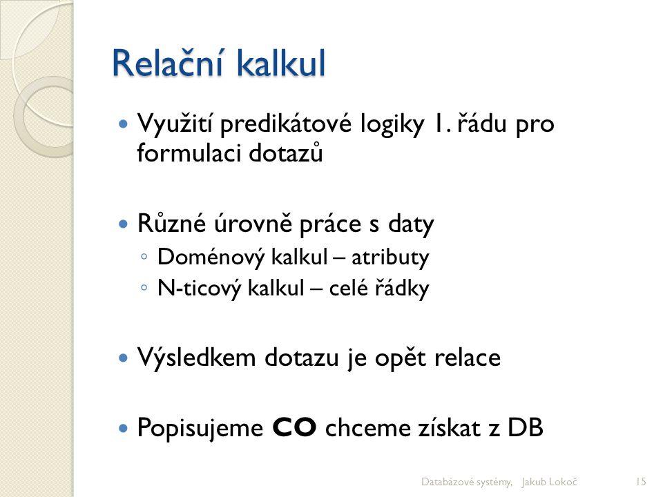 Relační kalkul Využití predikátové logiky 1. řádu pro formulaci dotazů