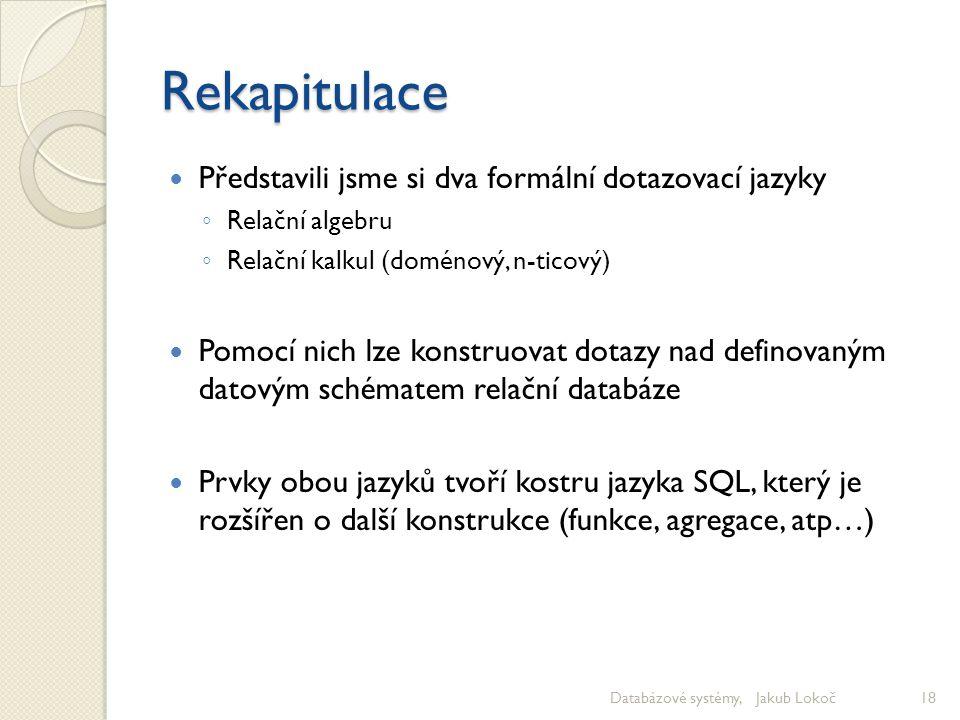 Rekapitulace Představili jsme si dva formální dotazovací jazyky