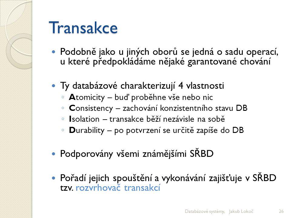 Transakce Podobně jako u jiných oborů se jedná o sadu operací, u které předpokládáme nějaké garantované chování.