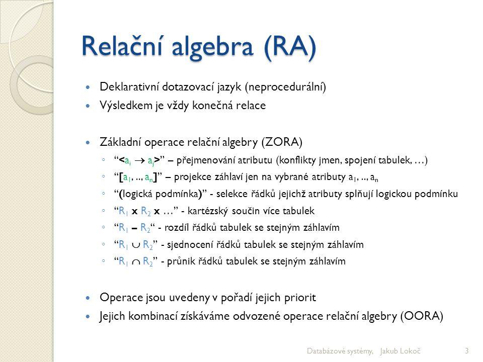 Relační algebra (RA) Deklarativní dotazovací jazyk (neprocedurální)