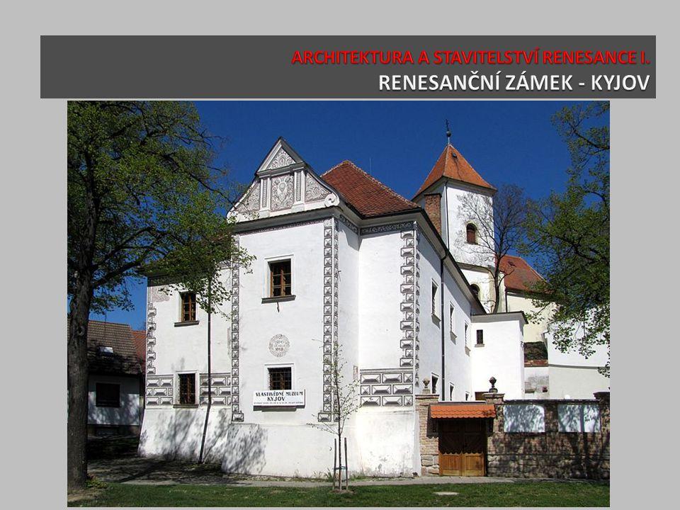 ARCHITEKTURA A STAVITELSTVÍ RENESANCE I. RENESANČNÍ ZÁMEK - KYJOV