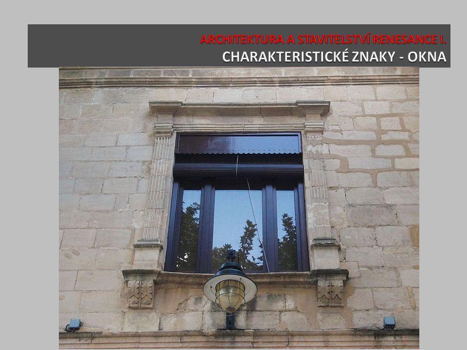 ARCHITEKTURA A STAVITELSTVÍ RENESANCE I. CHARAKTERISTICKÉ ZNAKY - OKNA