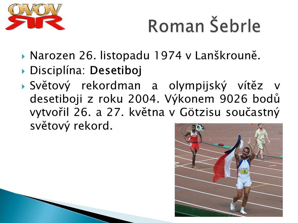 Roman Šebrle Narozen 26. listopadu 1974 v Lanškrouně.