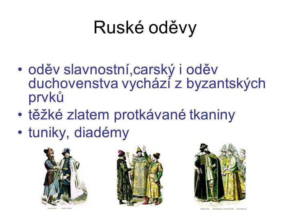 Ruské oděvy oděv slavnostní,carský i oděv duchovenstva vychází z byzantských prvků. těžké zlatem protkávané tkaniny.