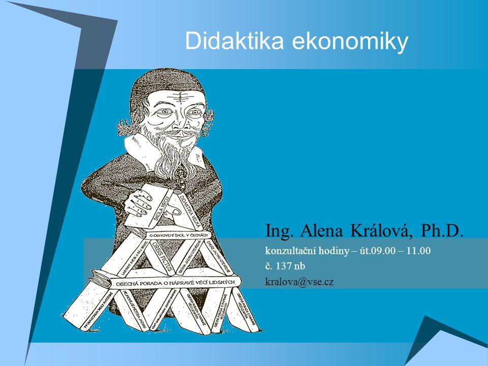 Didaktika ekonomiky Ing. Alena Králová, Ph.D.