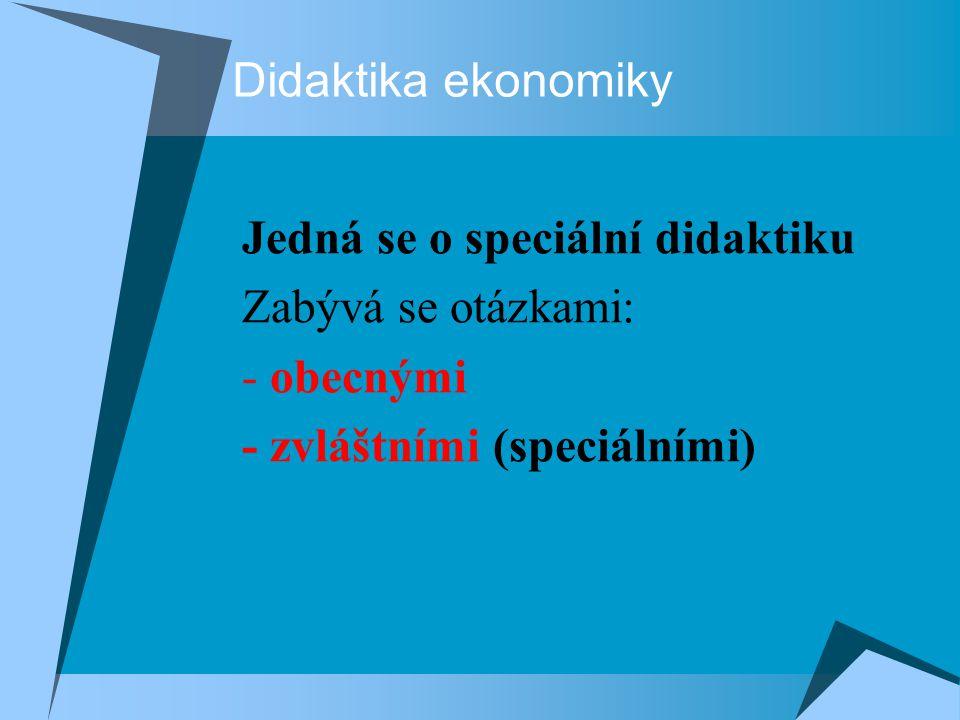 Didaktika ekonomiky Jedná se o speciální didaktiku.