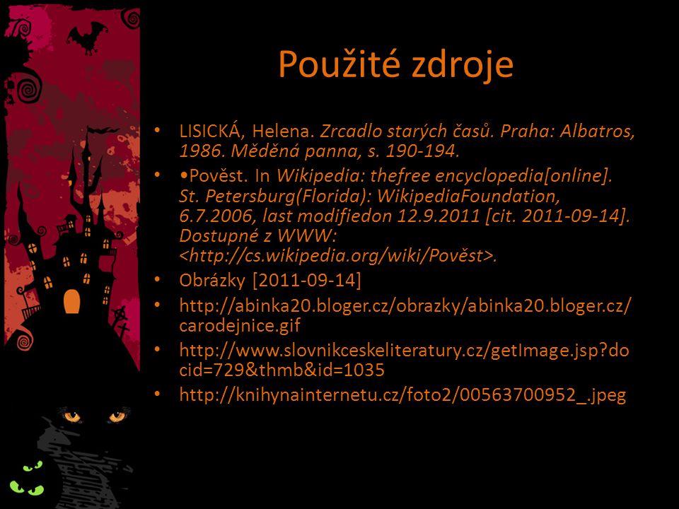 Použité zdroje LISICKÁ, Helena. Zrcadlo starých časů. Praha: Albatros, 1986. Měděná panna, s. 190-194.