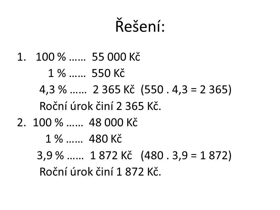 Řešení: 100 % …… 55 000 Kč. 1 % …… 550 Kč. 4,3 % …… 2 365 Kč (550 . 4,3 = 2 365) Roční úrok činí 2 365 Kč.