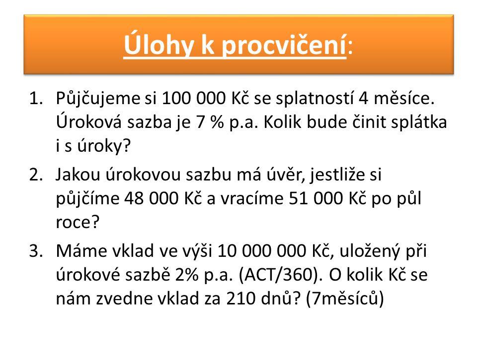 Úlohy k procvičení: Půjčujeme si 100 000 Kč se splatností 4 měsíce. Úroková sazba je 7 % p.a. Kolik bude činit splátka i s úroky