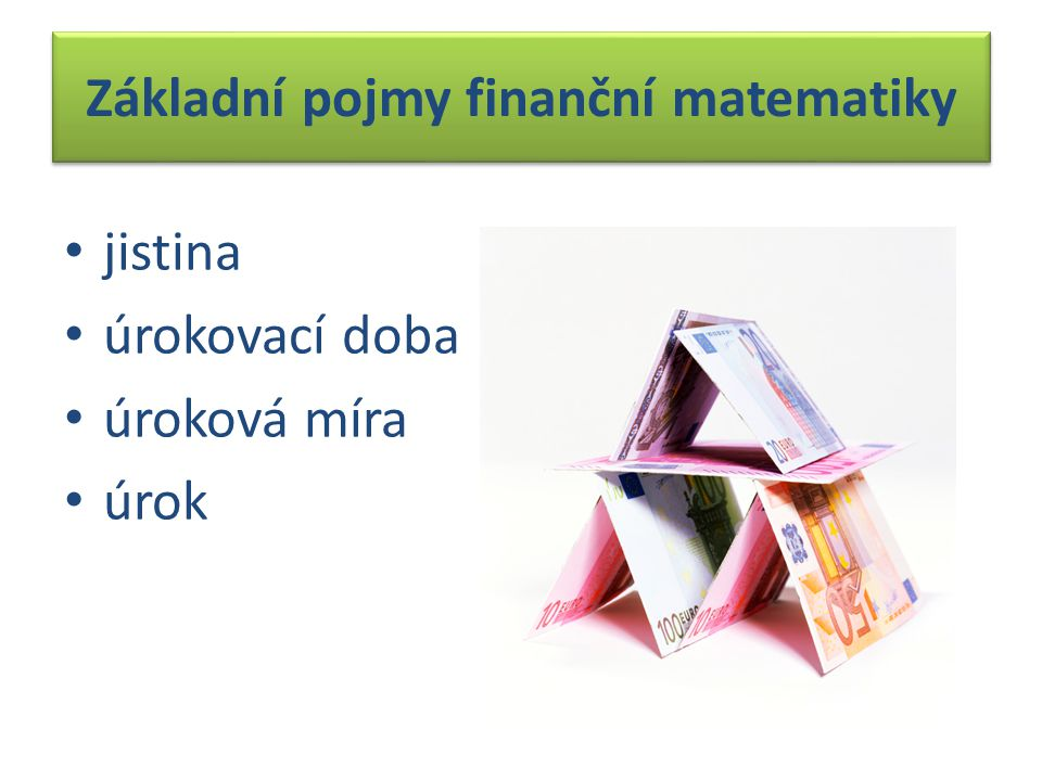 Základní pojmy finanční matematiky