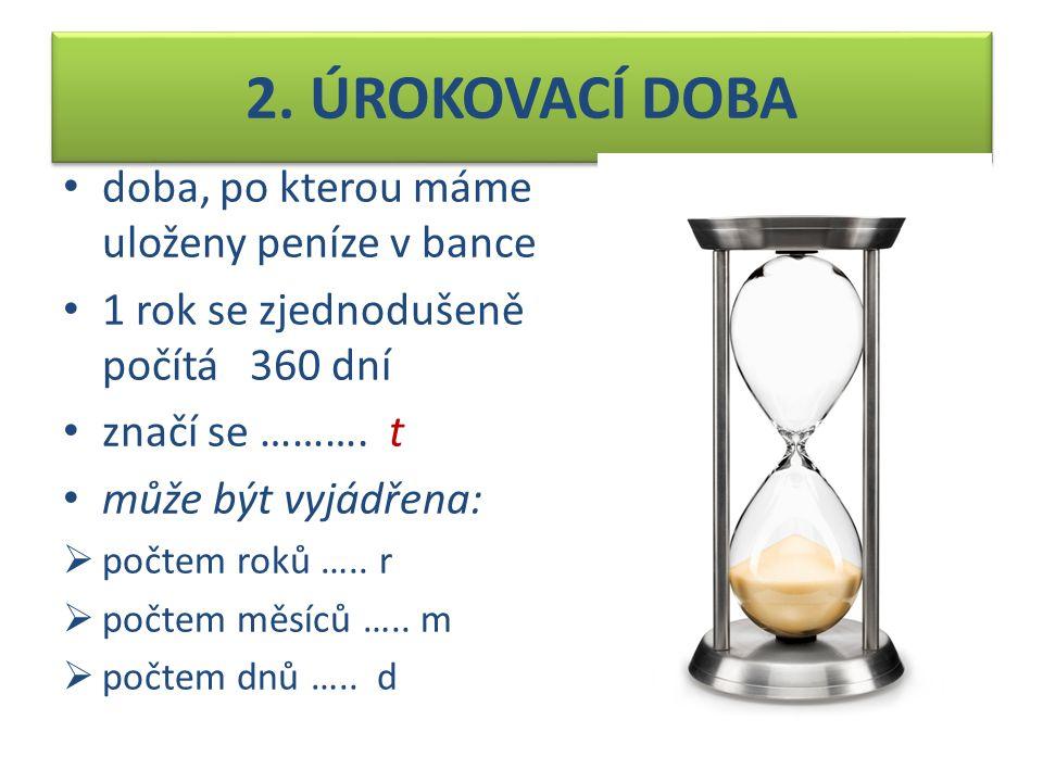 2. ÚROKOVACÍ DOBA doba, po kterou máme uloženy peníze v bance
