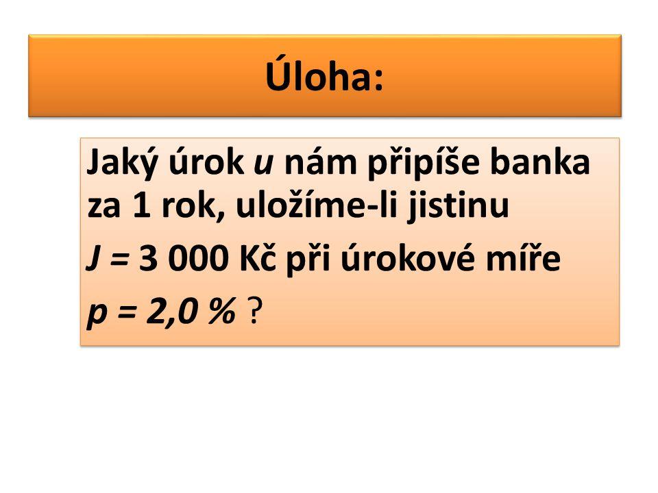 Úloha: Jaký úrok u nám připíše banka za 1 rok, uložíme-li jistinu J = 3 000 Kč při úrokové míře p = 2,0 % .