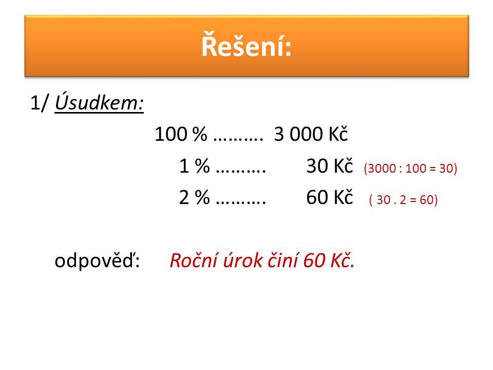 Řešení: 1/ Úsudkem: 100 % ………. 3 000 Kč 1 % ………. 30 Kč (3000 : 100 = 30) 2 % ……….