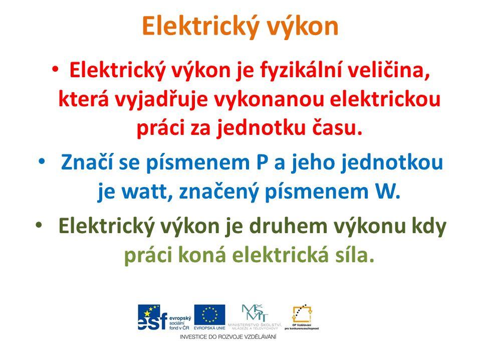 Elektrický výkon Elektrický výkon je fyzikální veličina, která vyjadřuje vykonanou elektrickou práci za jednotku času.