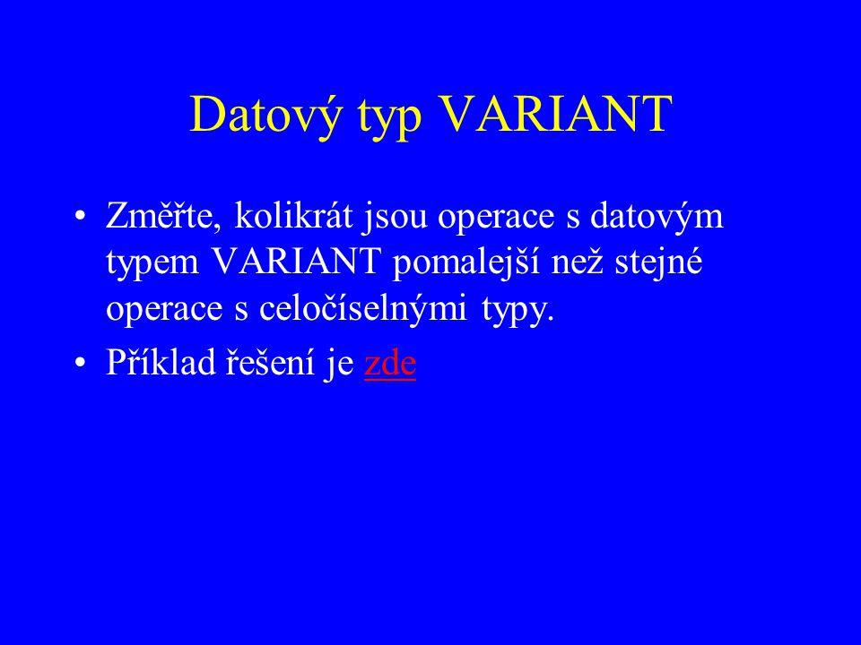 Datový typ VARIANT Změřte, kolikrát jsou operace s datovým typem VARIANT pomalejší než stejné operace s celočíselnými typy.