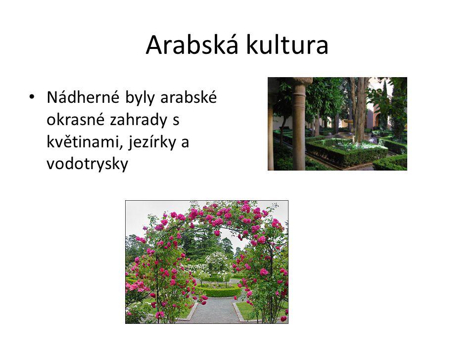 Arabská kultura Nádherné byly arabské okrasné zahrady s květinami, jezírky a vodotrysky
