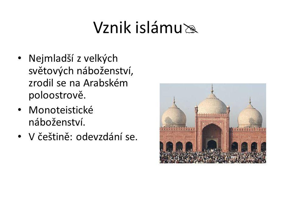 Vznik islámu Nejmladší z velkých světových náboženství, zrodil se na Arabském poloostrově. Monoteistické náboženství.