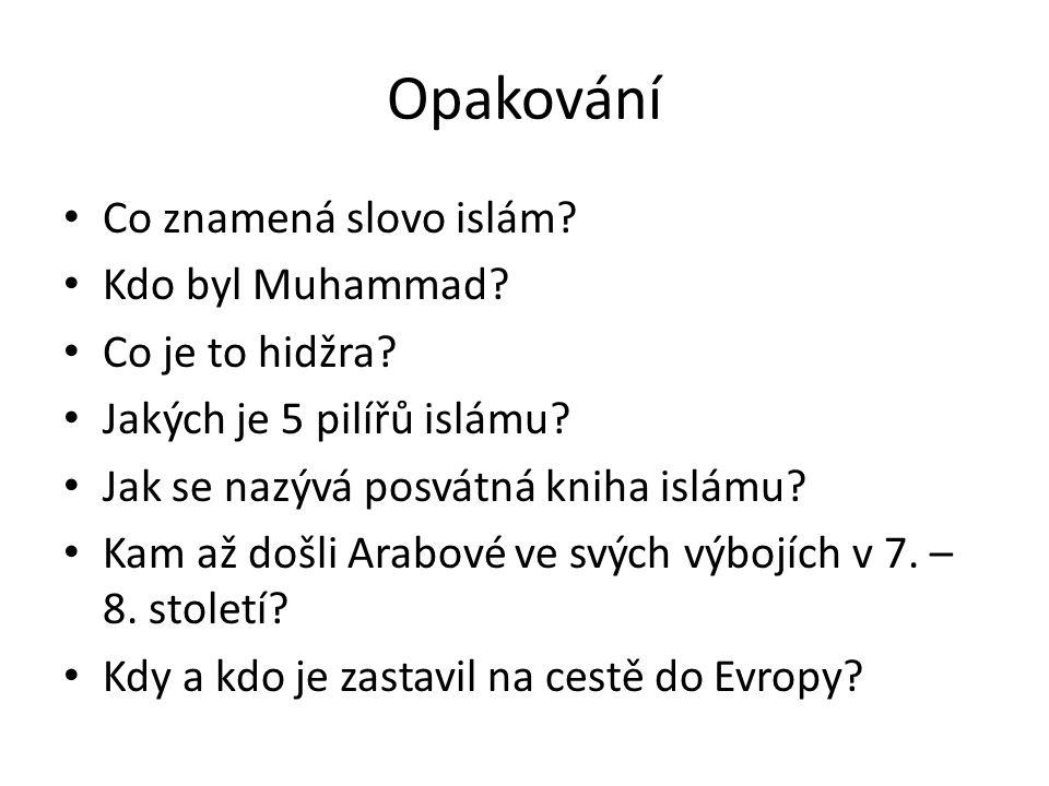 Opakování Co znamená slovo islám Kdo byl Muhammad Co je to hidžra