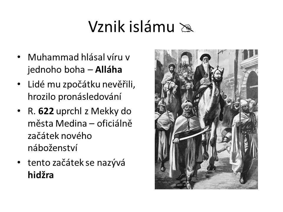 Vznik islámu  Muhammad hlásal víru v jednoho boha – Alláha