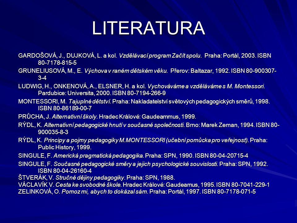 LITERATURA GARDOŠOVÁ, J., DUJKOVÁ, L. a kol. Vzdělávací program Začít spolu. Praha: Portál, 2003. ISBN 80-7178-815-5.