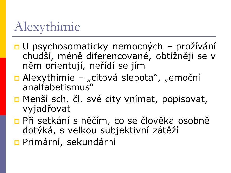 Alexythimie U psychosomaticky nemocných – prožívání chudší, méně diferencované, obtížněji se v něm orientují, neřídí se jím.