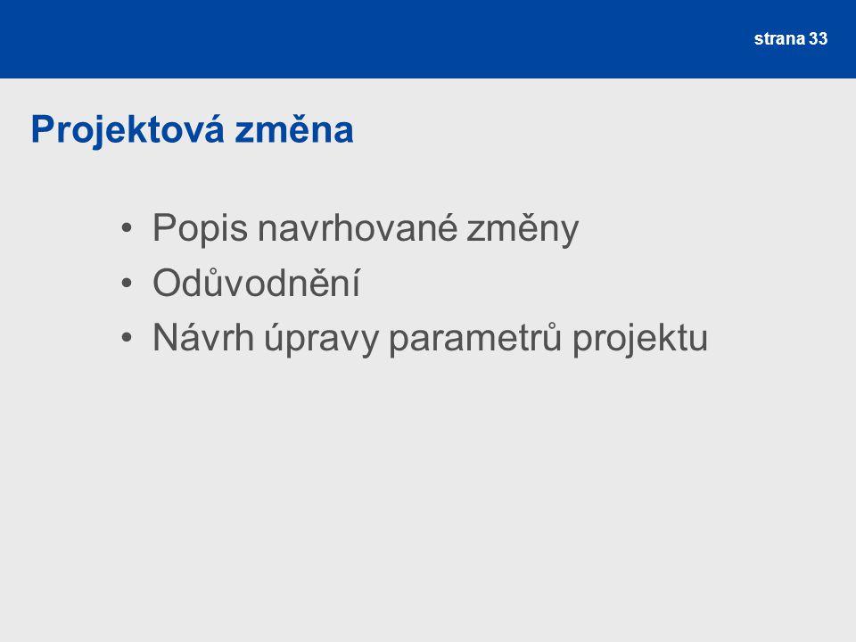 Projektová změna Popis navrhované změny Odůvodnění Návrh úpravy parametrů projektu