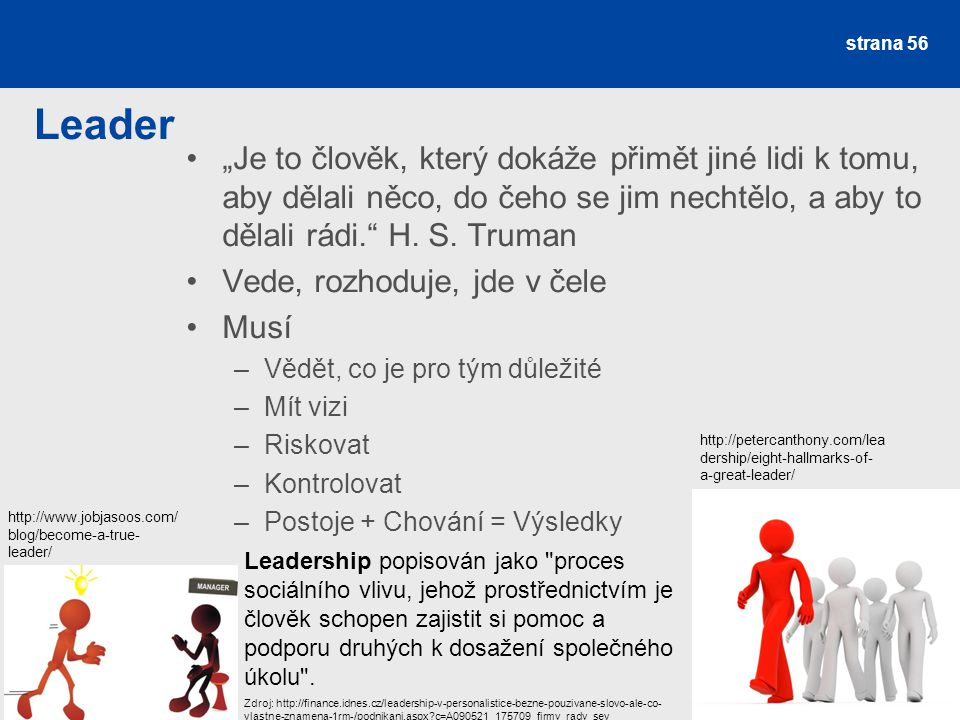 """Leader """"Je to člověk, který dokáže přimět jiné lidi k tomu, aby dělali něco, do čeho se jim nechtělo, a aby to dělali rádi. H. S. Truman."""