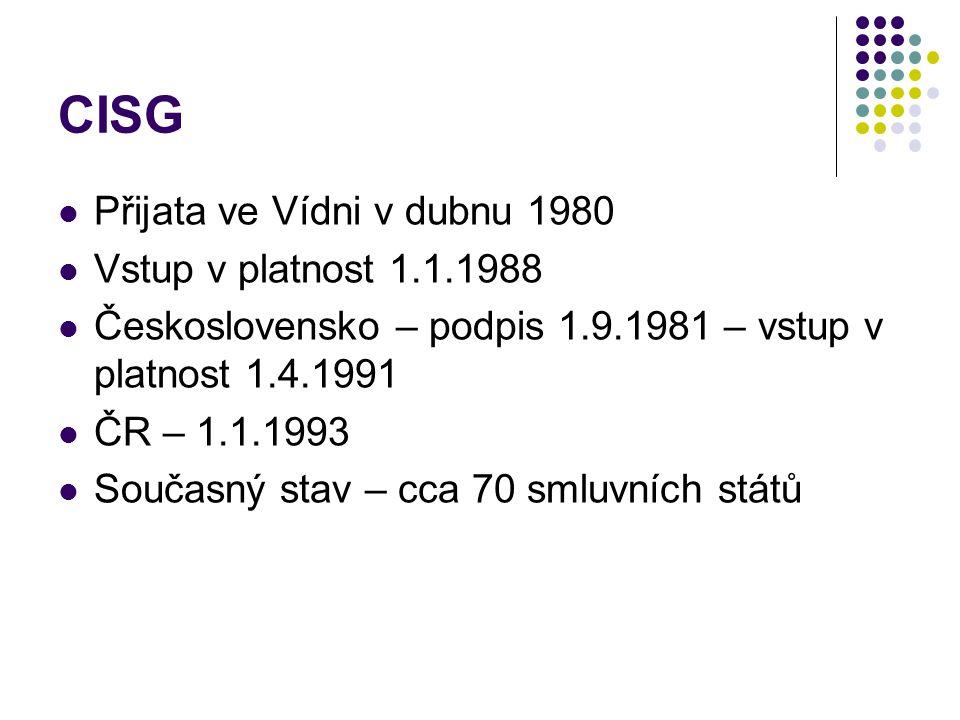 CISG Přijata ve Vídni v dubnu 1980 Vstup v platnost 1.1.1988