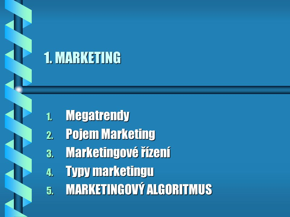 1. MARKETING Megatrendy Pojem Marketing Marketingové řízení