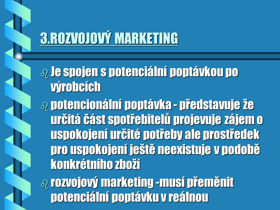 3.ROZVOJOVÝ MARKETING Je spojen s potenciální poptávkou po výrobcích