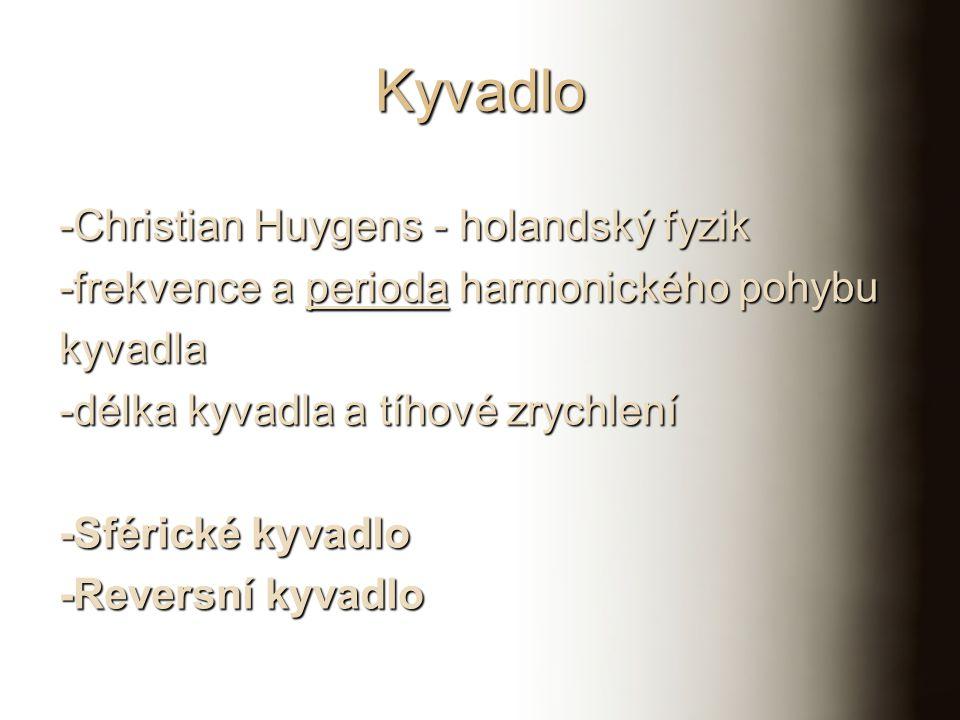 Kyvadlo -Christian Huygens - holandský fyzik