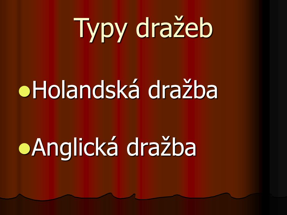 Typy dražeb Holandská dražba Anglická dražba