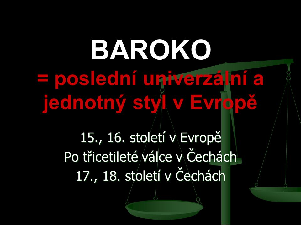 BAROKO = poslední univerzální a jednotný styl v Evropě