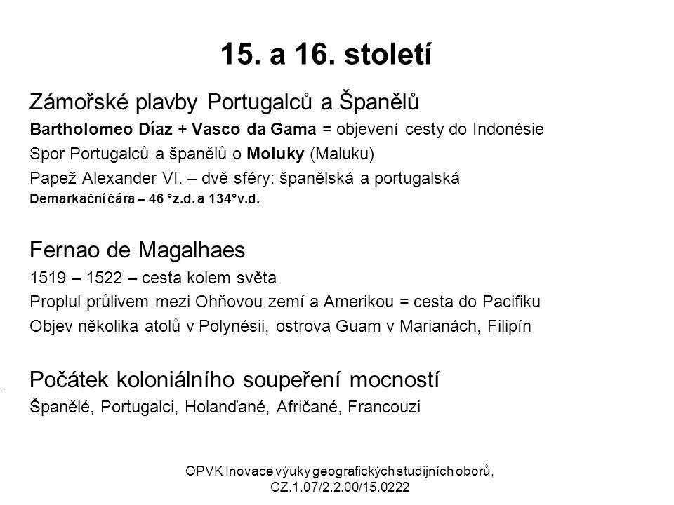 15. a 16. století Zámořské plavby Portugalců a Španělů