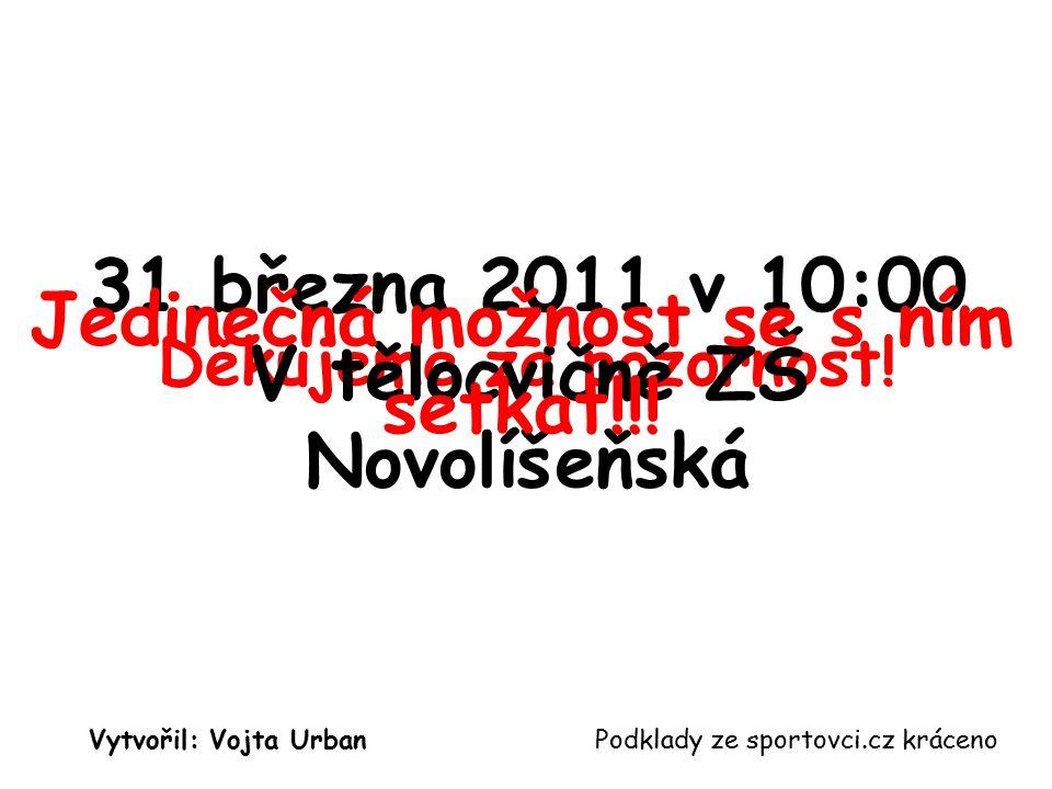 31.března 2011 v 10:00 V tělocvičně ZŠ Novolíšeňská