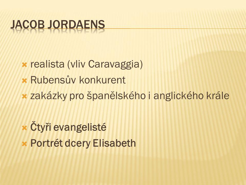 Jacob Jordaens realista (vliv Caravaggia) Rubensův konkurent