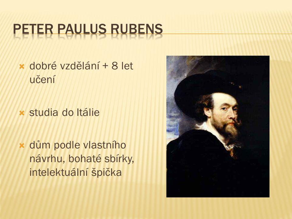 Peter Paulus Rubens dobré vzdělání + 8 let učení studia do Itálie