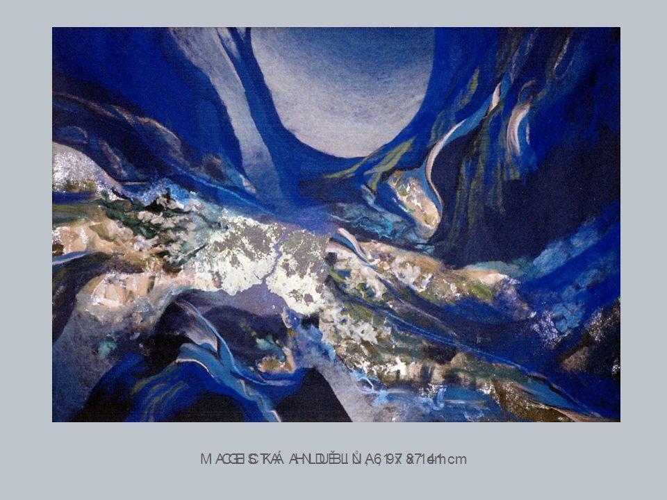 MAGICKÁ HLUBINA, 97 x 141 cm CESTA ANDĚLŮ, 61 x 87 cm