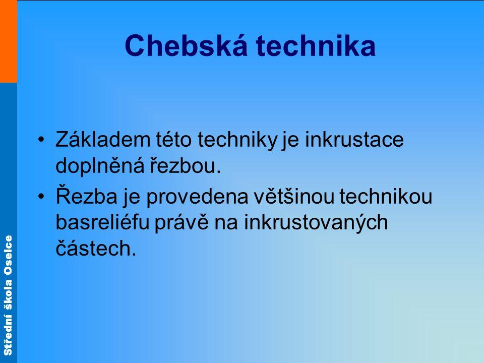 Chebská technika Základem této techniky je inkrustace doplněná řezbou.