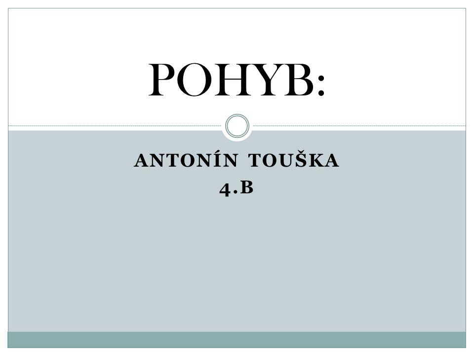 POHYB: Antonín touška 4.b
