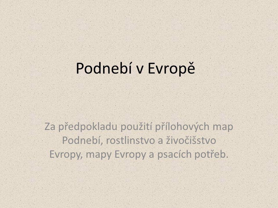 Podnebí v Evropě Za předpokladu použití přílohových map Podnebí, rostlinstvo a živočišstvo Evropy, mapy Evropy a psacích potřeb.
