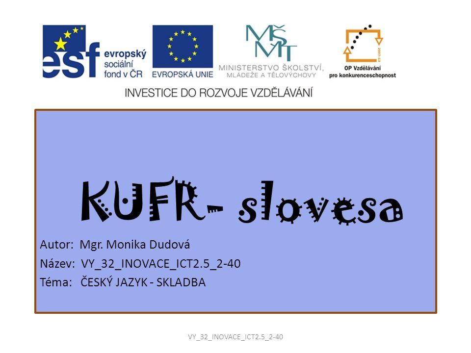 KUFR- slovesa Autor: Mgr. Monika Dudová