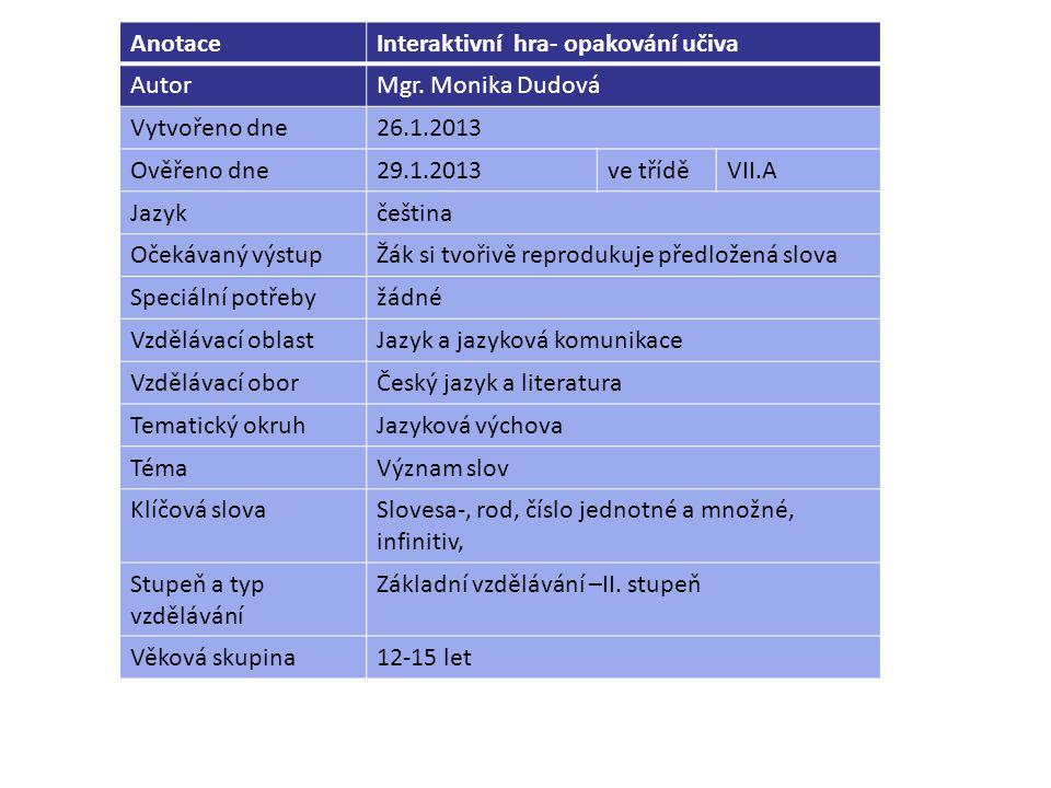 Anotace Interaktivní hra- opakování učiva. Autor. Mgr. Monika Dudová. Vytvořeno dne. 26.1.2013.