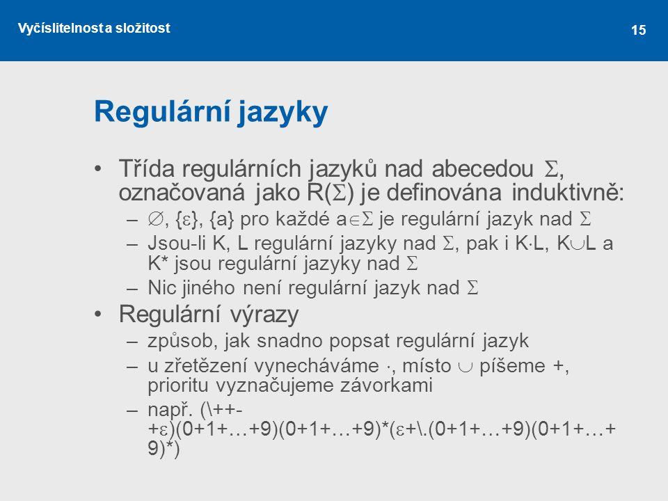 Regulární jazyky Třída regulárních jazyků nad abecedou , označovaná jako R() je definována induktivně: