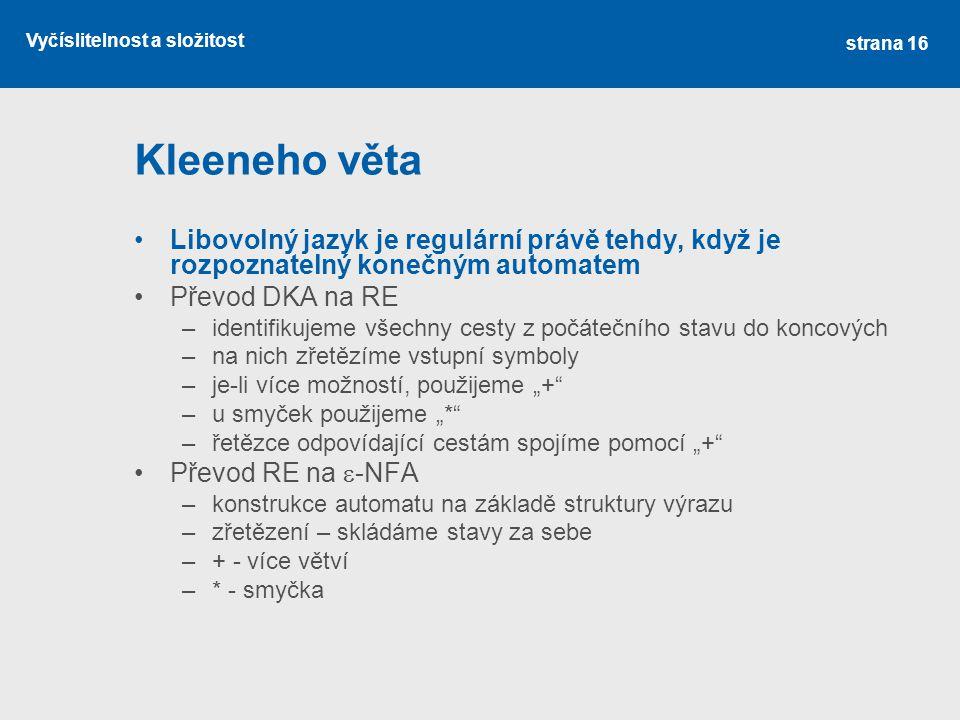 Kleeneho věta Libovolný jazyk je regulární právě tehdy, když je rozpoznatelný konečným automatem. Převod DKA na RE.